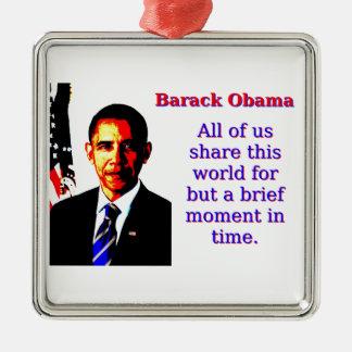 Alle wir Anteil diese Welt - Barack Obama Silbernes Ornament