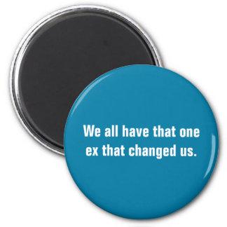 Alle wir haben, die ein ex, das uns änderte runder magnet 5,1 cm