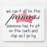 Alle wir können nicht die Prinzessin sein Mousepad