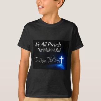 Alle wir predigen das, das wir benötigen, um die T-Shirt