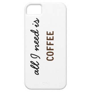 Aller, den ich benötige, ist Kaffee iPhone 5 Schutzhüllen