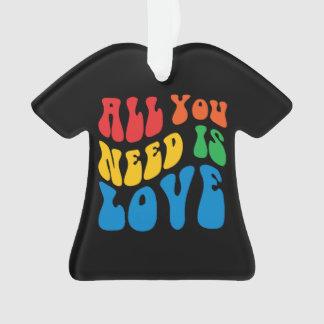 Aller, den Sie benötigen, ist Liebe-T - Shirt Ornament