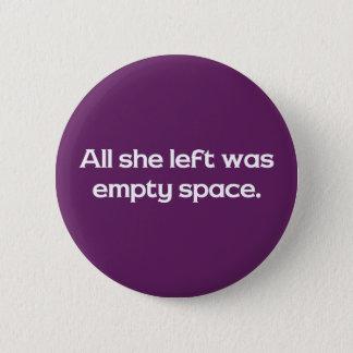Aller, den sie verließ, war leerer Raum Runder Button 5,7 Cm