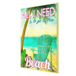 Alles, das ich benötige, ist, zum Strand zu gehen Leinwanddruck