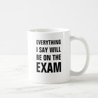 Alles, das ich sage, ist auf der Prüfung Tasse