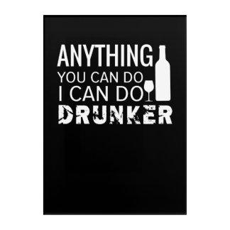Alles, das Sie mich tun können, kann betrunkeneres Acryldruck