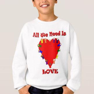Alles, das wir benötigen, ist Liebe-Sweatshirt Sweatshirt