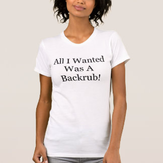 ALLES I WANTED WAR EIN BACKRUB MUTTERSCHAFTS-SHIRT T-Shirt