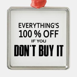 Alles ist 100% aus, wenn Sie es nicht kaufen Silbernes Ornament