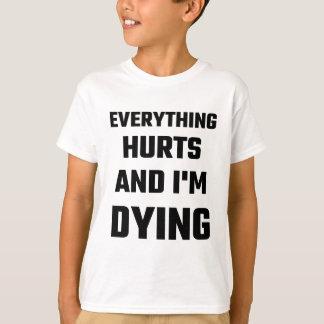 Alles verletzt und ich sterbe T-Shirt