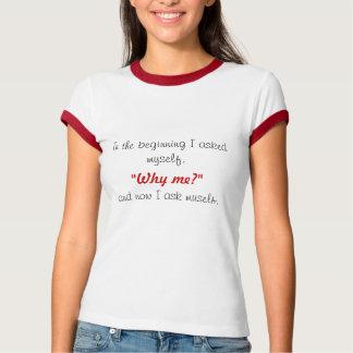 """Am Anfang fragte mich ich, """"warum mich? """",… T-Shirt"""