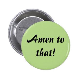 Amen zu dem! Abzeichen Runder Button 5,7 Cm