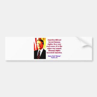 Amerika erfand nicht Menschenrechte - Jimmy Carter Autoaufkleber