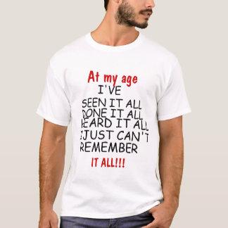 An meinem Alter habe ich, ES ALLEN GESEHEN, GETAN T-Shirt