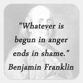 Angefangen im Ärger - Benjamin Franklin Quadratischer Aufkleber