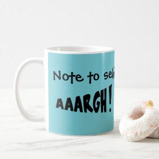 """Anmerkung zum Selbst """"AAARGH! """" Kaffeetasse"""
