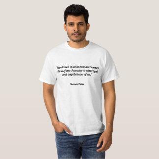 """""""Ansehen ist, was Männer und Frauen an uns denken; T-Shirt"""