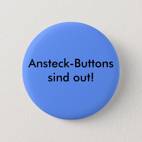 Ansteck-Buttons sind out! Runder Button 5,7 Cm