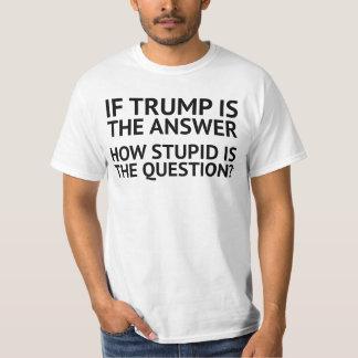 AntiTrumpf. Ist die Frage wie dumm? T-Shirt
