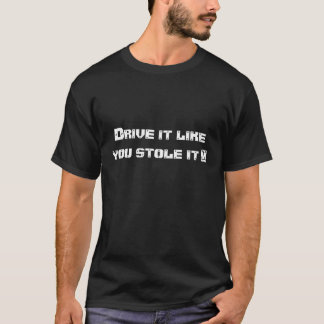 Antrieb, den es Sie mag, stahl es!! T-Shirt