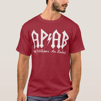 APAB [All Politicians Are Bastards] T-Shirt
