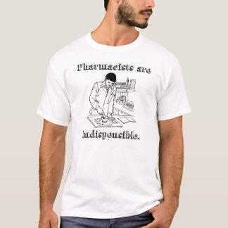 """""""Apotheker sind unentbehrlicher"""" T - Shirt"""