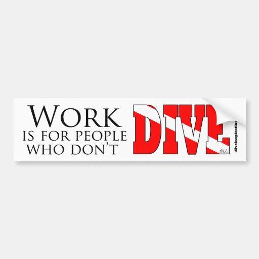 Arbeit ist für Leute, die nicht Autoaufkleber tauc