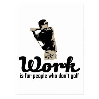 Arbeit ist für Leute, die nicht Golf spielen Postkarte