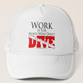 Arbeit ist für Leute, die nicht Hut tauchen Truckerkappe