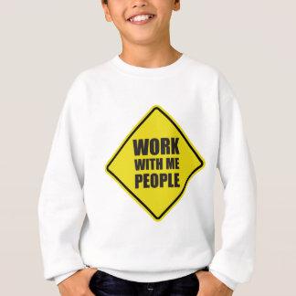 Arbeit mit mir Leute Sweatshirt