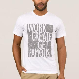 Arbeit schaffen erhalten berühmt T-Shirt