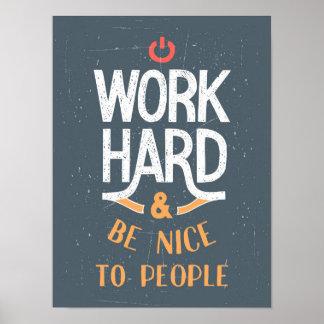 Arbeiten schwer und ist Nizza zu den Leuten Poster