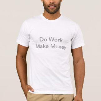 Arbeiten Sie verdienen Geld zu zitieren T-Shirt