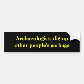Archäologen graben oben den Abfall anderer Leute Autoaufkleber