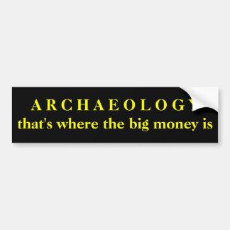 ARCHÄOLOGIE - die ist, wo das große Geld ist Autoaufkleber