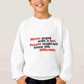 Argumentieren Sie nie mit einem Dummkopf Sweatshirt
