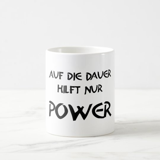 Auf die Dauer hilft nur Power Kaffeetasse