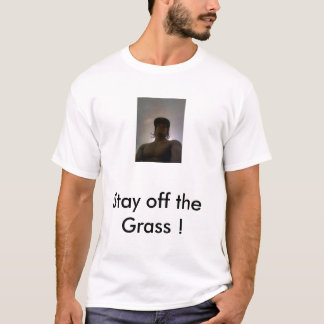 Aufenthalt weg vom Gras! T-Shirt