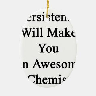 Ausdauer macht Sie einen fantastischen Chemiker Ovales Keramik Ornament