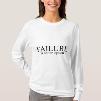 Ausfall ist nicht eine Wahl T-Shirt