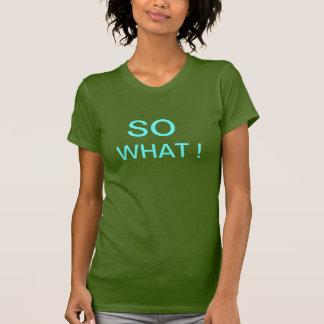 Auslader Frau SO WHAT! T-Shirt