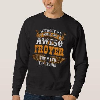 Aweso TROYER eine wahre lebende Legende Sweatshirt