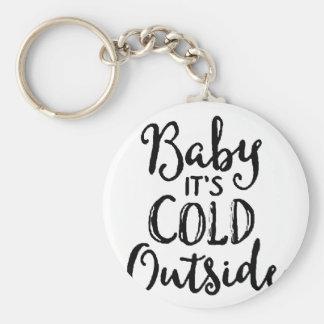 Baby ist es kalte Außenseite Schlüsselanhänger