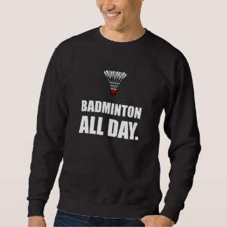 Badminton den ganzen Tag Sweatshirt