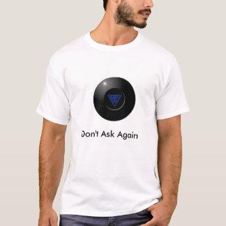 Ball 8, fragen nicht wieder T-Shirt