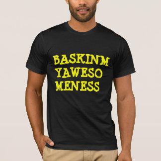 BASKINMYAWESOMENESS T-Shirt