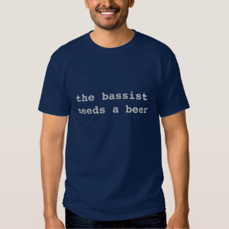 Bassist benötigt ein Bier Shirts