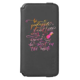Be a pineapple: stand tall, wear a crown, be sweet incipio watson™ iPhone 6 geldbörsen hülle