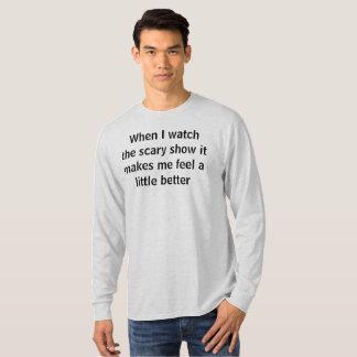 beängstigende Show lässt mich besser glauben T-Shirt