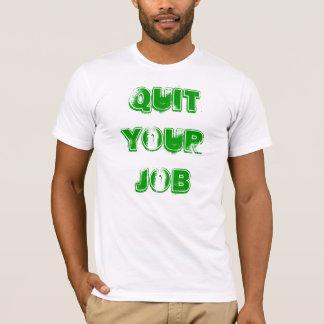 BEENDIGEN SIE IHREN JOB T-Shirt